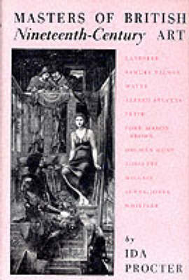 Masters of British Nineteenth Century Art: Landseer to Whistler - An Introduction to Their Lives and Work (Paperback)