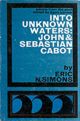 Into Unknown Waters: John and Sebastian Cabot - People from the Past S. (Paperback)
