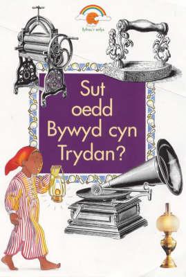 Sut Oedd Bywyd Cyn Trydan? - Rainbows S. (Hardback)