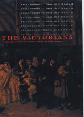 The Victorians - Backgrounds to English Literature (Paperback)