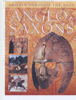 Anglo-Saxons - Britain Through the Ages S. (Paperback)