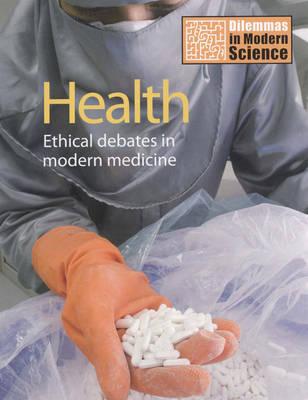 Health: Ethical Debates in Modern Medicine - Dilemmas in Modern Science S. (Hardback)