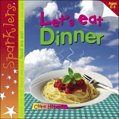 Lets Eat Dinner - Sparklers - Food We Eat (Hardback)