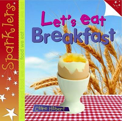 Let's Eat Breakfast - Sparklers - Food We Eat (Paperback)