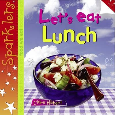 Let's Eat Lunch - Sparklers - Food We Eat (Paperback)