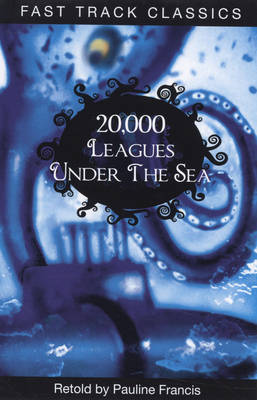 20,000 Leagues Under the Sea - Fast Track Classics - Centenary Edition (Paperback)