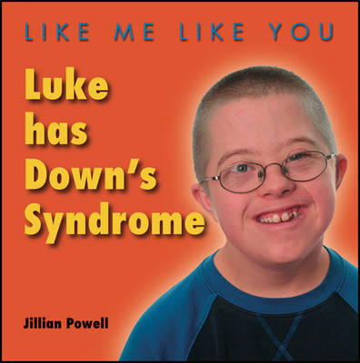 Luke Has Down's Syndrome - Like Me, Like You (Paperback)