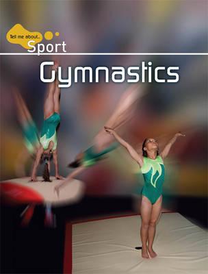 Gymnastics - Tell Me About Sport (Hardback)
