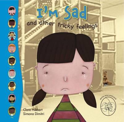 I'm Sad! and Other Tricky Feelings - Feelings (Hardback)