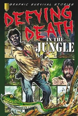 Defying Death in the Jungle - Graphic Survival Stories (Paperback)