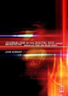 Journalism in the Digital Age: Theory and practice for broadcast, print and online media (Paperback)