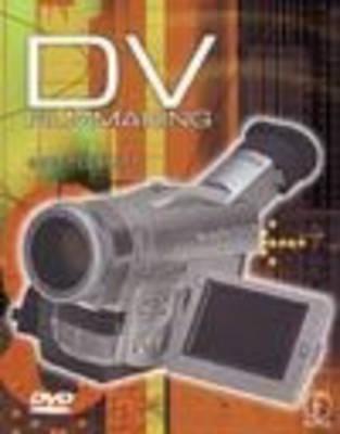 DV Filmmaking: A Practical Tutorial (Paperback)