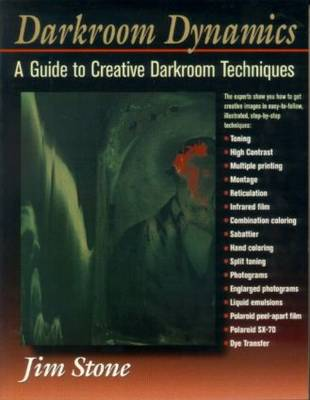 Darkroom Dynamics: A Guide to Creative Darkroom Techniques (Paperback)