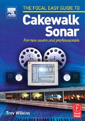 Focal Easy Guide to Cakewalk Sonar: For New Users and Professionals (Paperback)