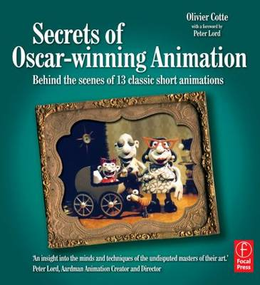 Secrets of Oscar-winning Animation: Behind the scenes of 13 classic short animations (Paperback)