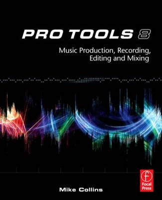 Pro Tools 8: Music Production, Recording, Editing and Mixing (Paperback)
