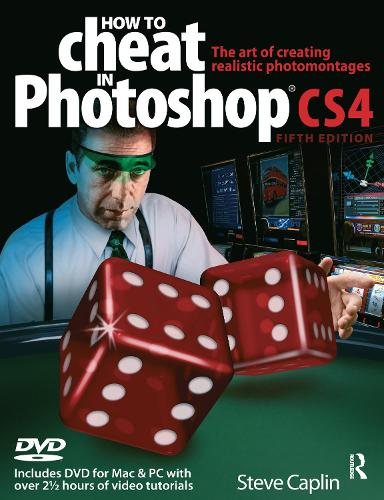 How to Cheat in Photoshop CS4: The art of creating photorealistic montages (Paperback)