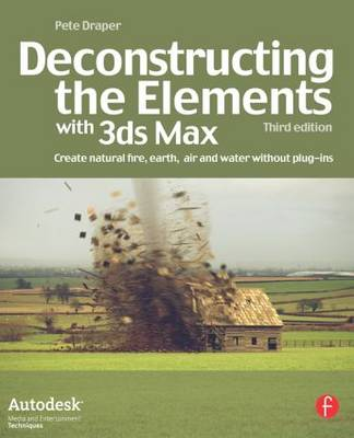 Deconstructing the Elements with 3ds Max: Create natural fire, earth, air and water without plug-ins (Paperback)