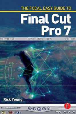 The Focal Easy Guide to Final Cut Pro 7 (Paperback)