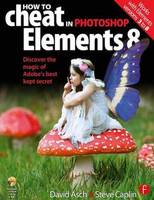 How to Cheat in Photoshop Elements 8: Discover the magic of Adobe's best kept secret (Paperback)
