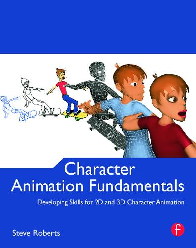 Character Animation Fundamentals: Developing Skills for 2D and 3D Character Animation (Paperback)