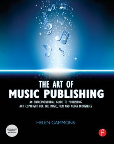 The Art of Music Publishing: An Entrepreneurial Guide to Publishing and Copyright for the Music, Film, and Media Industries (Paperback)