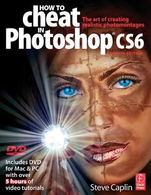 How to Cheat in Photoshop CS6: The art of creating realistic photomontages (Paperback)