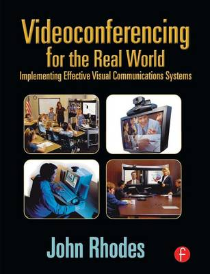 Videoconferencing for the Real World: Implementing Effective Visual Communications Systems (Paperback)