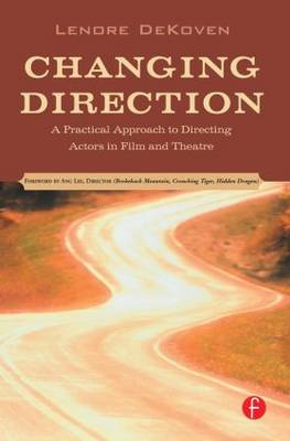 Changing Direction: A Practical Approach to Directing Actors in Film and Theatre: Foreword by Ang Lee (Paperback)