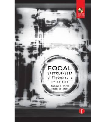 The Focal Encyclopedia of Photography: Digital Imaging, Theory and Applications History and Science (Hardback)