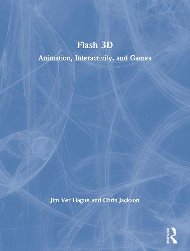 Flash 3D: Animation, Interactivity, and Games (Paperback)
