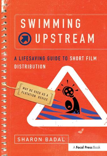 Swimming Upstream: A Lifesaving Guide to Short Film Distribution (Paperback)
