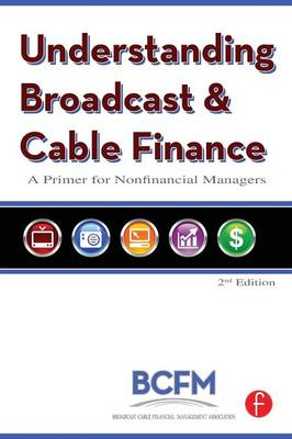 Understanding Broadcast and Cable Finance: A Primer for Nonfinancial Managers (Paperback)
