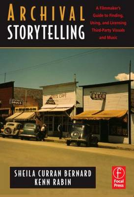 Archival Storytelling: A Filmmaker's Guide to Finding, Using, and Licensing Third-Party Visuals and Music (Paperback)