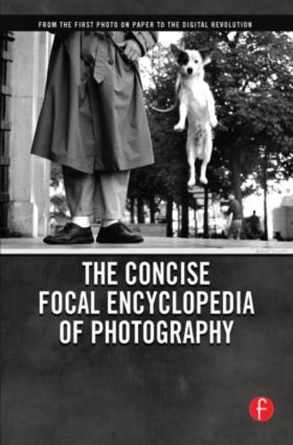 The Concise Focal Encyclopedia of Photography: From the First Photo on Paper to the Digital Revolution (Paperback)