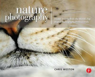 Nature Photography: Insider Secrets from the World's Top Digital Photography Professionals (Paperback)
