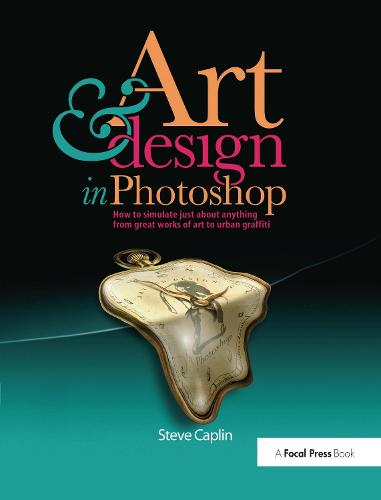 Art and Design in Photoshop: How to simulate just about anything from great works of art to urban graffiti (Paperback)