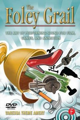 The Foley Grail: The Art of Performing Sound for Film, Games, and Animation (Paperback)