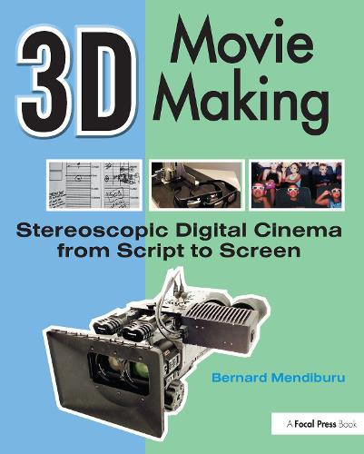 3D Movie Making: Stereoscopic Digital Cinema from Script to Screen (Paperback)