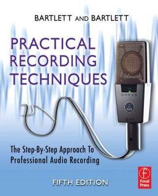 Practical Recording Techniques: The Step-by-Step Approach to Professional Audio Recording (Paperback)