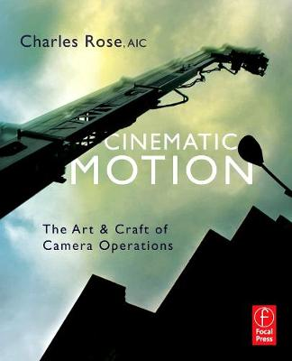 Cinematic Motion: The Art and Craft of Camera Operation (Paperback)