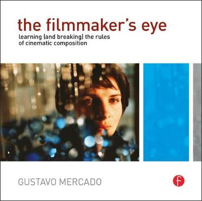 The Filmmaker's Eye: Learning (and Breaking) the Rules of Cinematic Composition (Paperback)
