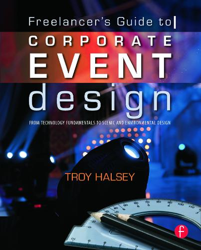 Freelancer's Guide to Corporate Event Design: From Technology Fundamentals to Scenic and Environmental Design (Paperback)