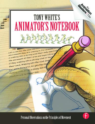 Tony White's Animator's Notebook: Personal Observations on the Principles of Movement (Paperback)