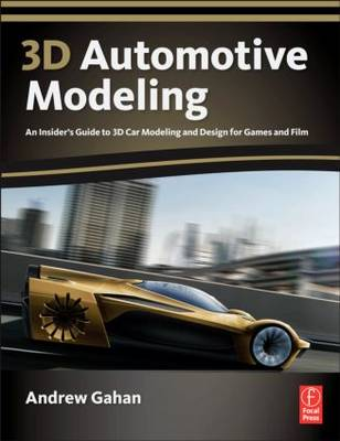 3D Automotive Modeling: An Insider's Guide to 3D Car Modeling and Design for Games and Film (Paperback)