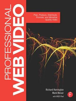 Professional Web Video: Plan, Produce, Distribute, Promote, and Monetize Quality Video (Paperback)