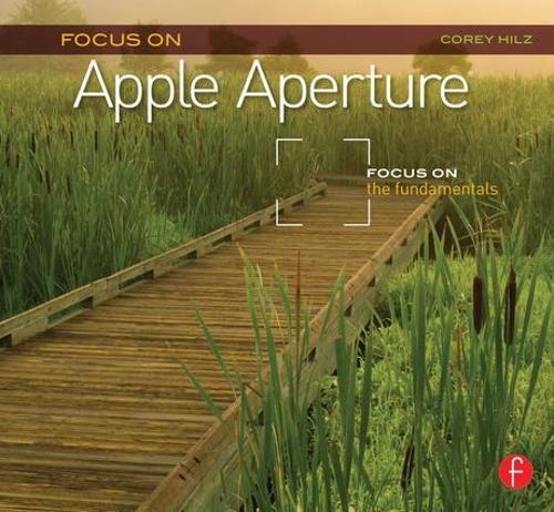 Focus On Apple Aperture: Focus on the Fundamentals (Focus On Series) - The Focus On Series (Paperback)