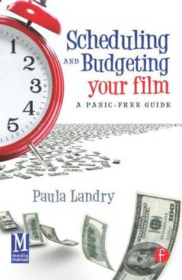 Scheduling and Budgeting Your Film: A Panic-Free Guide - American Film Market Presents (Paperback)
