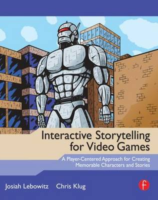 Interactive Storytelling for Video Games: A Player-Centered Approach to Creating Memorable Characters and Stories (Paperback)