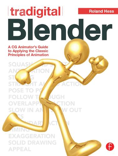Tradigital Blender: A CG Animator's Guide to Applying the Classic Principles of Animation (Paperback)